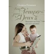 Sem tempo para Deus: Intimidade com Cristo para mães atarefadas | GLORIA FURMAN