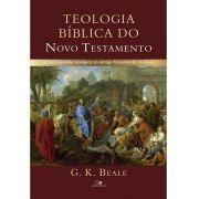 Teologia bíblica do Novo Testamento: a continuidade teológica do Antigo Testamento no Novo | G. K. BEALE