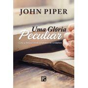 UMA GLÓRIA PECULIAR - John Piper