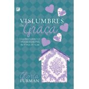Vislumbres da Graça Valorizando o evangelho na rotina do lar  - GLORIA FURMAN