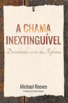 A Chama Inextinguível   Michael Reeves