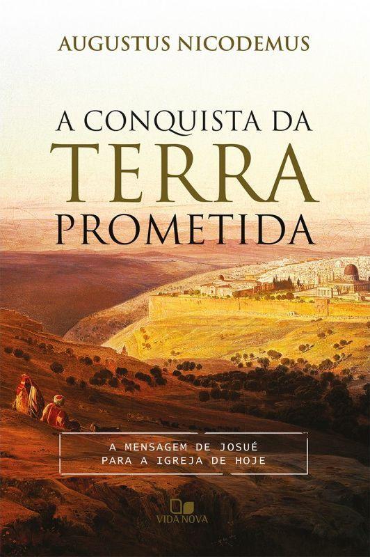 A Conquista Da Terra Prometida   Augustus Nicodemus Lopes