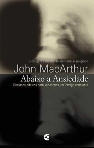 Abaixo A Ansiedade   John MacArthur 2ª Edição