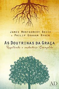 As Doutrinas Da Graça | James Montgomery Boice