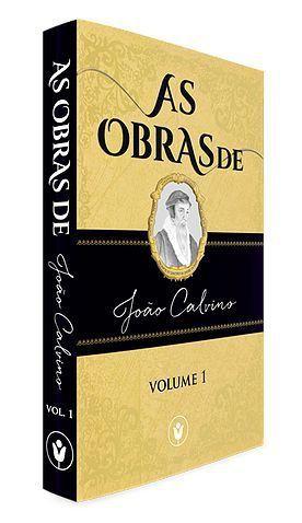 As Obras de João Calvino - volume 1