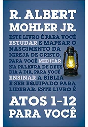 Atos 1-12 para você Série: a Palavra de Deus para você | R. ALBERT MOHLER JR.