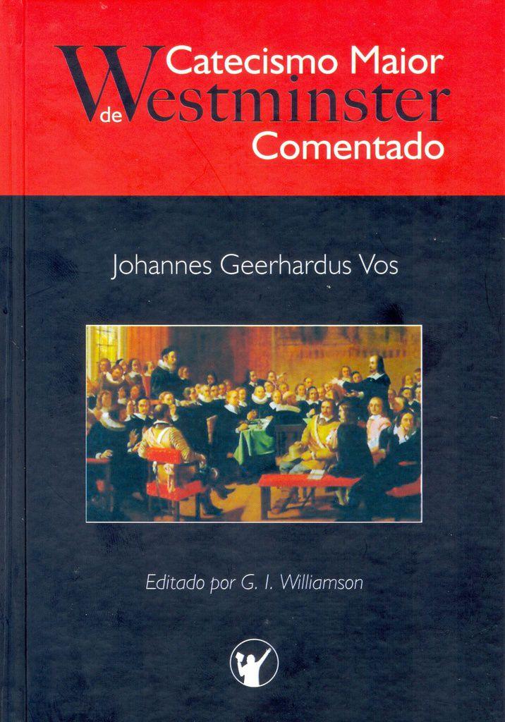 Catecismo Maior De Westminster - Comentado | Johannes Geerhardus Vos
