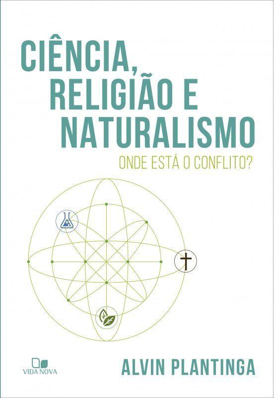 Ciência, religião e naturalismo: onde está o conflito?  ALVIN PLANTINGA (Pré-Venda)