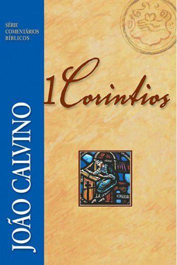 Comentário de 1 Coríntios   João Calvino
