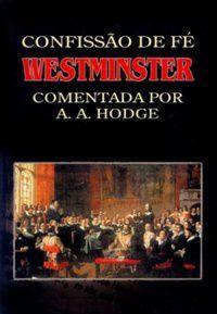 Confissão de Fé de Westminster comentada   A.A. Hodge.
