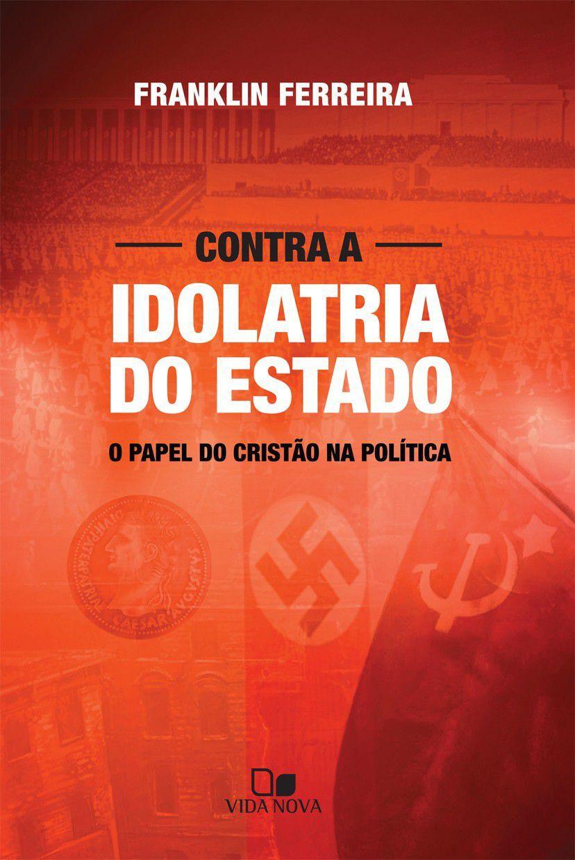 Contra A Idolatria Do Estado   Franklin Ferreira