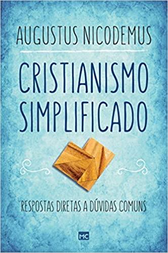 Cristianismo Simplificado: Respostas diretas a dúvida comuns | Augustus Nicodemus Lopes