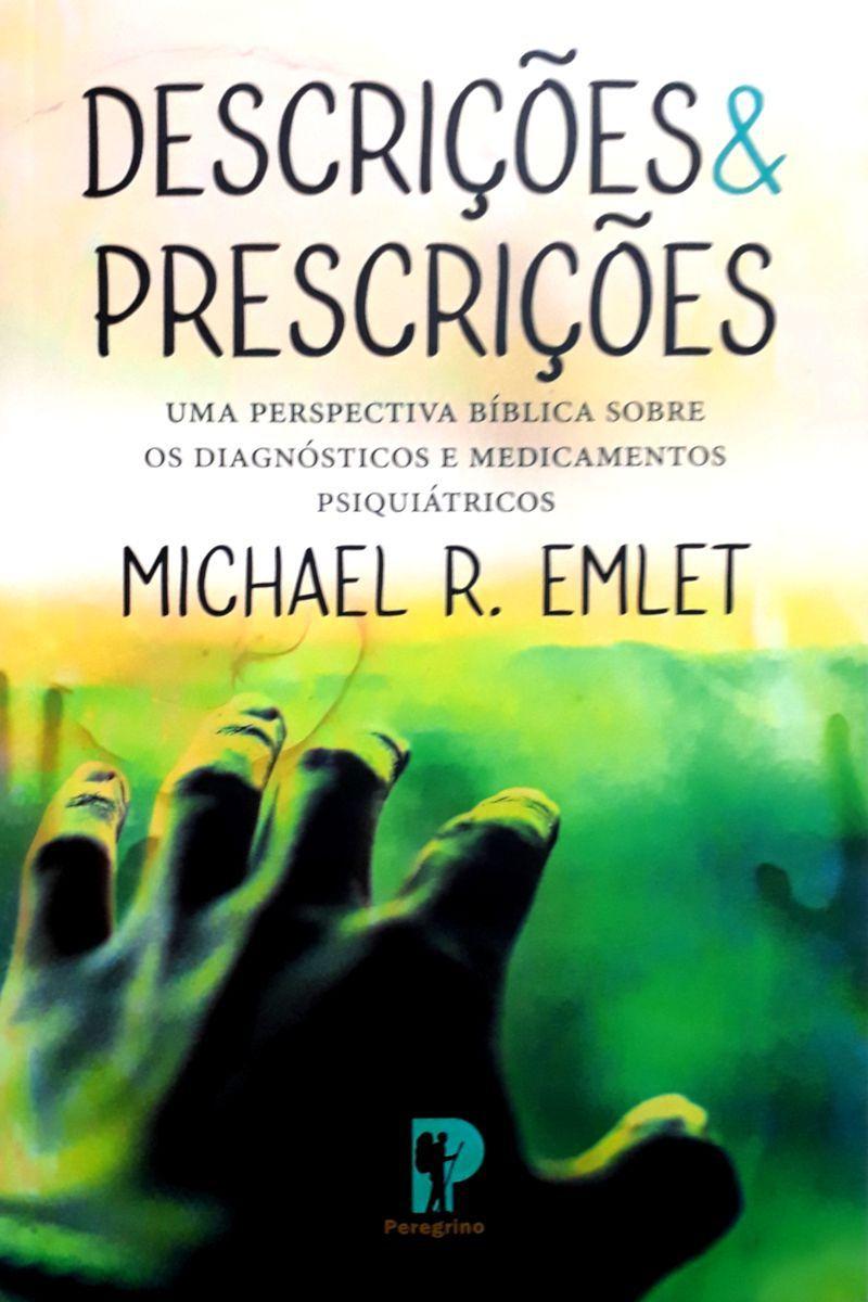 Descrições E Prescrições | Uma perspectiva Bíblica sobre os diagnósticos e medicamentos psiquiátricos - Michael R. Emlet