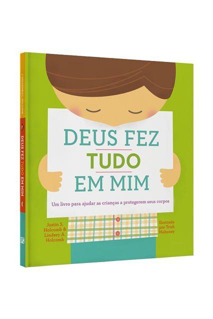 Deus fez tudo em mim: Um livro para ajudar as crianças a protegerem seus corpos - LINDSEY A. HOLCOMB , JUSTIN S. HOLCOMB