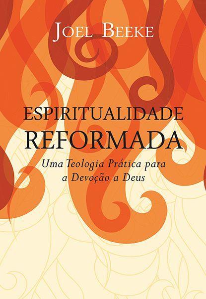Espiritualidade Reformada | Joel Beeke