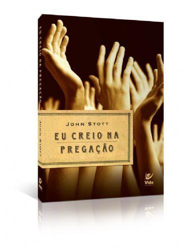 Eu creio na pregação - John Stott