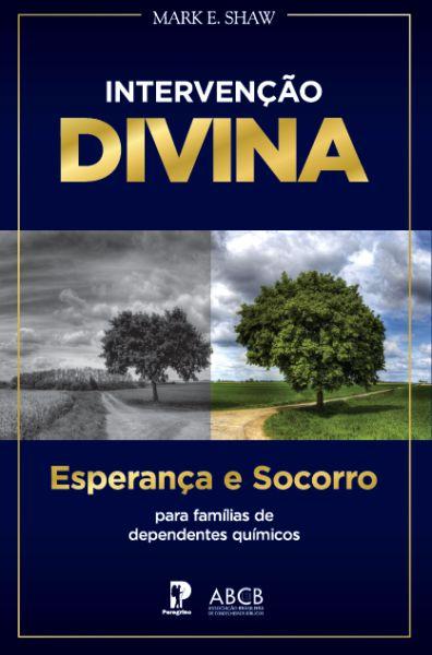 Intervenção Divina - Esperança E Socorro: Para famílias de dependentes químicos - Mark E. Shaw