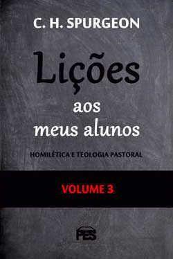 Lições Aos Meus Alunos - Volume 3   C. H. Spurgeon