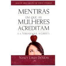 Mentiras em que as mulheres acreditam e a verdade que as liberta   Nancy Leigh DeMoss