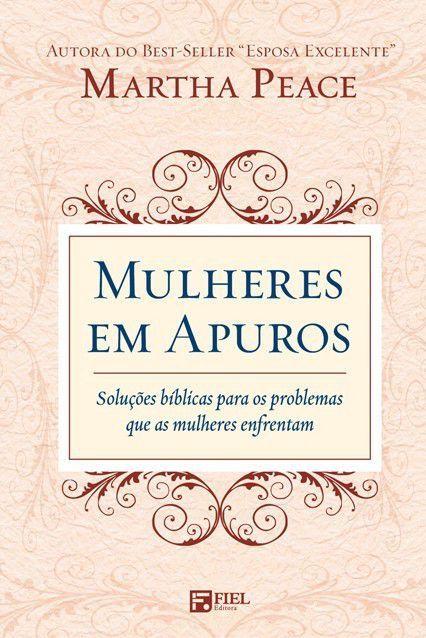 Mulheres em Apuros: Soluções bíblicas para os problemas que as mulheres enfrentam - MARTHA PEACE