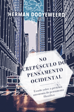 NO CREPÚSCULO DO PENSAMENTO OCIDENTAL   Herman Dooyeweerd