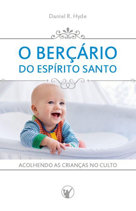 O BERÇÁRIO DO ESPÍRITO SANTO- Daniel R. Hyde