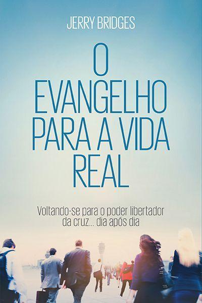 O Evangelho Para Vida Real | Jerry Bridges