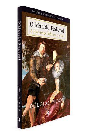 O Marido Federal | Douglas Wilson