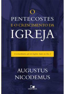 O Pentecostes E O Crescimento Da Igreja   Augustus Nicodemus Lopes