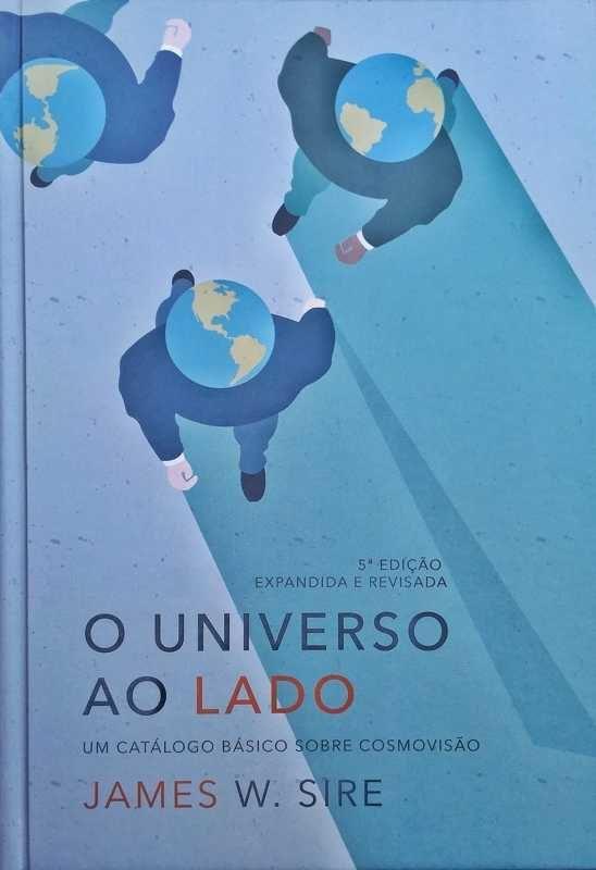 O Universo Ao Lado: Um catálogo básico sobre cosmovisão | James W. Sire