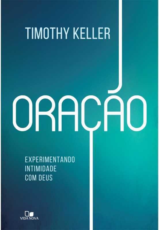 Oração – Experimentando Intimidade Com Deus | Timothy Keller