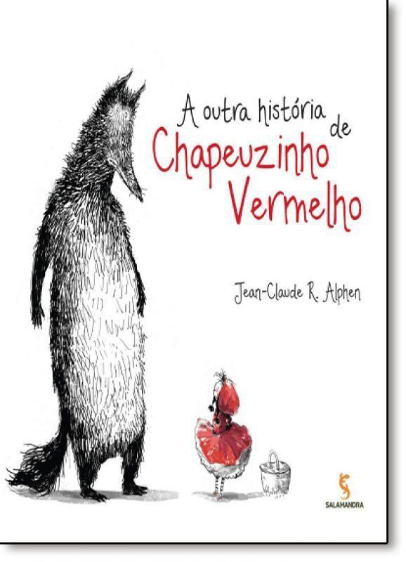 A OUTRA HISTÓRIA DE CHAPEUZINHO VERMELHO - Jean-Claude R. Alphen