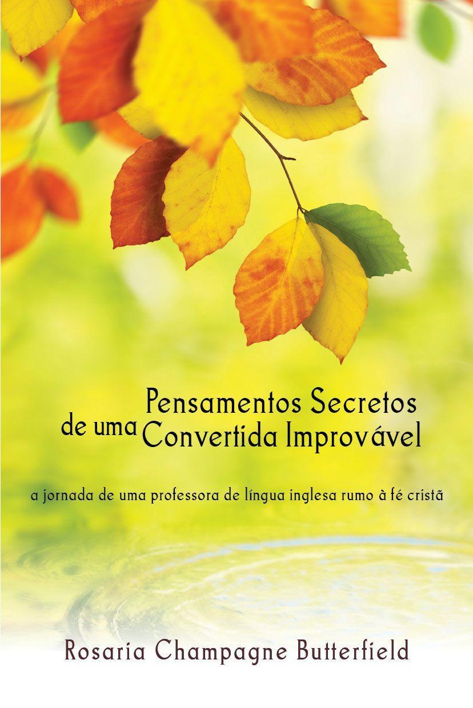 Pensamentos Secretos De Uma Convertida Improvável | Rosaria Champagne Butterfield