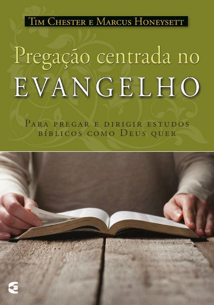 Pregação centrada no Evangelho - Tim Chester