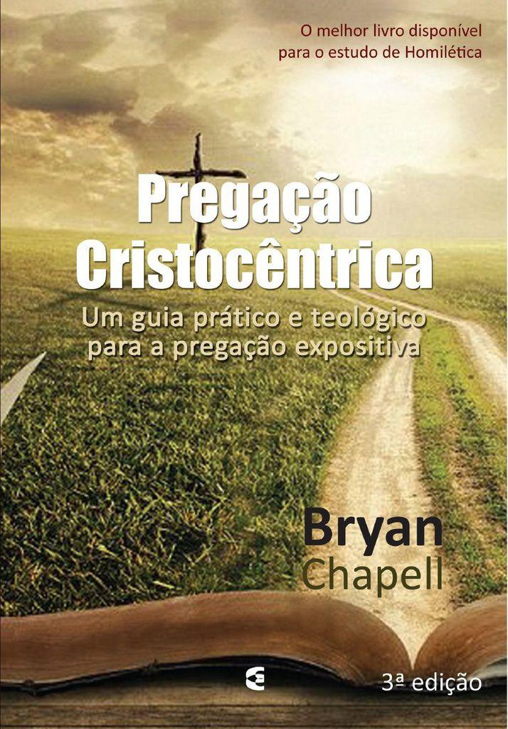 Pregação Cristocêntrica   Bryan Chapell