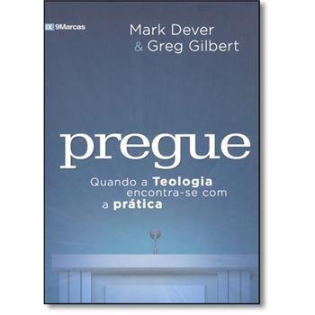 Pregue. Quando a Teologia Encontra-se com a Prática -  Mark Dever