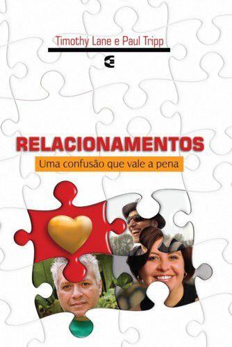 Relacionamentos, Uma Confusão Que Vale A Pena | Paul Tripp, Timothy Lane