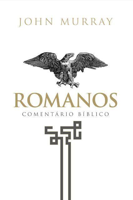 Romanos - Comentário Bíblico Fiel   JOHN MURRAY