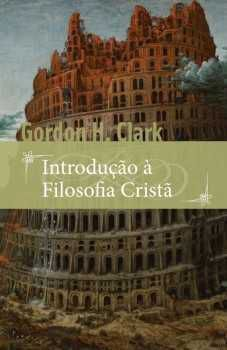 Uma introdução a filosofia cristã | Gordon H. Clark