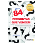 84 perguntas que vendem: Técnicas e ferramentas do coaching de vendas para maximizar os seus resultados