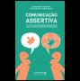 Comunicação assertiva: o que você precisa saber para melhorar suas relações pessoais e profissionais