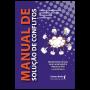 Manual De Solução De Conflitos - Um guia para resolver problemas pessoais, relacionais e profissionais