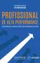 Profissional de alta performance: como alavancar a carreira e obter mais resultados na sua vida