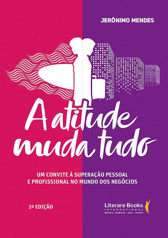 A atitude muda tudo: Um convite à superação pessoal e profissional no mundo dos negócios