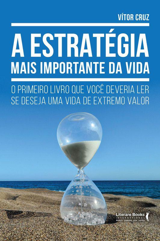 A estratégia mais importante da vida: O primeiro livro que você deveria ler se deseja uma vida de extremo valor