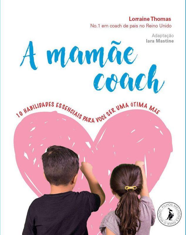 A mamãe coach: 10 habilidades essenciais para você ser uma ótima mãe