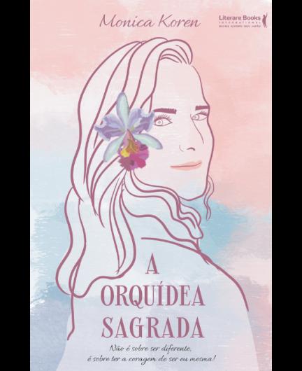A orquídea sagrada: não é sobre ser diferente, é sobre ter a coragem de ser eu mesma!