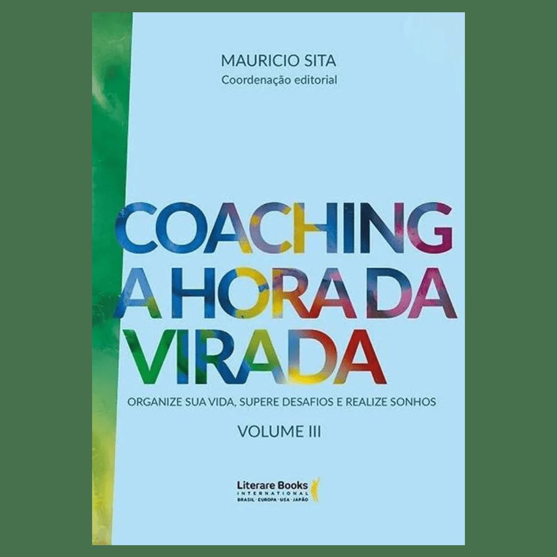 Coaching a hora da virada - volume 3: organize sua vida, supere desafios e realize sonhos