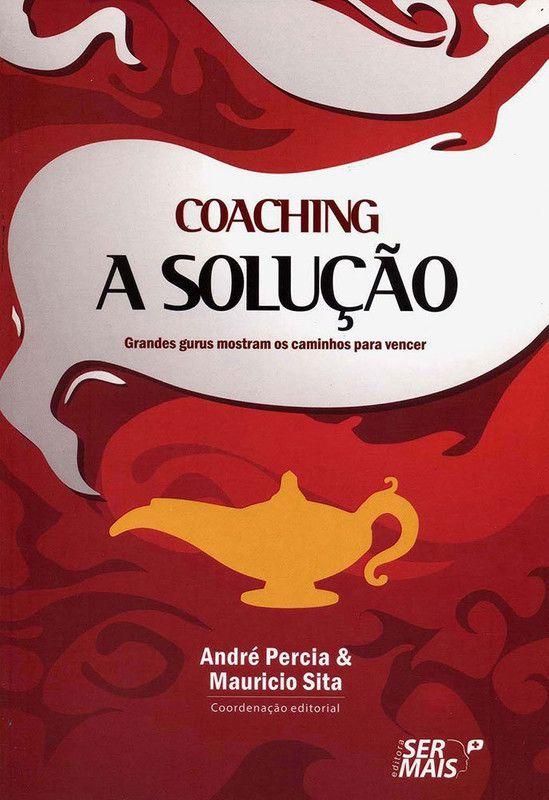 Coaching a solução: Grandes gurus mostram os caminhos para vencer