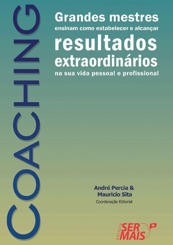 Coaching: Grandes mestres ensinam como estabelecer e alcançar resultados extraordinários na sua vida pessoal e profissional